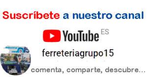 SUSCRIBE A NUESTRO CANAL DE YOUTUBE FERRETERIAGRUPO15